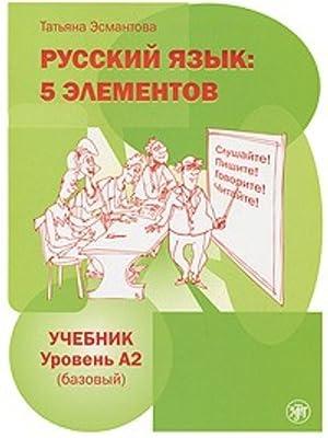 Russkij jazyk: 5 elementov. Uroven A2 (bazovyj).: Esmantova Tatjana