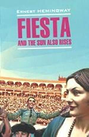 Fiesta and the Sun also Rises: Hemingway Ernest