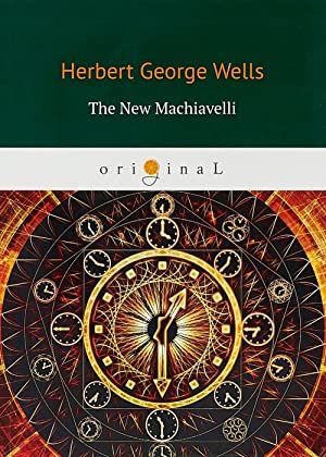 The New Machiavelli: H. G. Wells