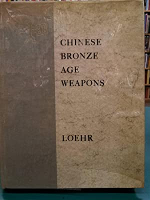 Chinese Bronze Age Weapons: The Werner Jannings Collection in the Chinese National Palace Museum,...