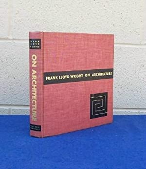 Frank Lloyd Wright On Architecture. Selected Writings 1894-1940: Wright, Frank Lloyd