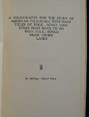 A Bibliology For the Study of American Folk-Songs: Henry, Mellinger Edward
