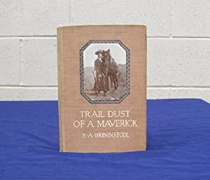 Trail Dust of a Maverick: Brininstool, E.A.