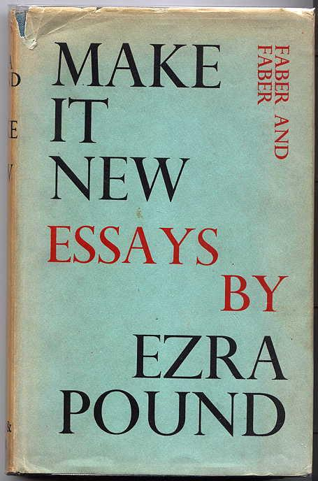 ezra pound make it new Make it new, said ezra pound what was new in modernist poetrymodernism was a complex movement, including many unique and varied features in its odd period of development in european and american writers.