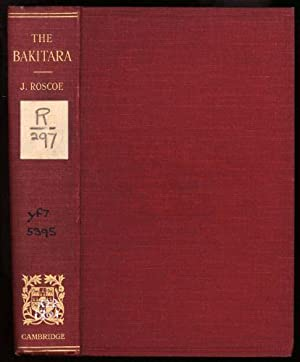Bakitara or Banyoro, The: The First Part of the Report of the Mackie Ethnological Expedition to ...