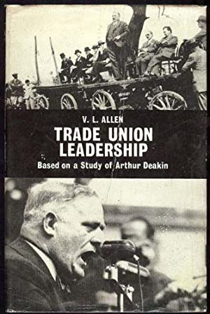 Trade Union Leadership; Based on a Study of Arthur Deakin