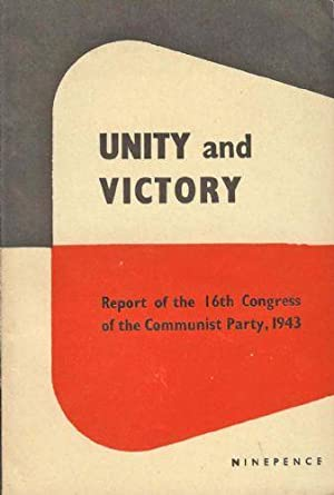 Unity and Victory Report of the 16th Congress of the Communist Party 1943