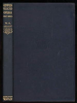 Selected Operas. First Series: Gilbert, Sir W.