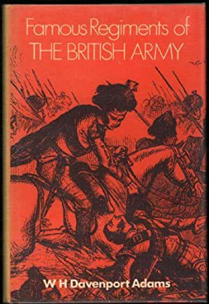 Famous Regiments of The British Army: Their: Adams, W. H.