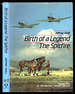 Birth of a Legend: The Spitfire: Quill, Jeffrey (with