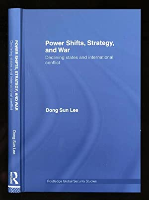 Power Shifts, Strategy, and War; Declining States and International Conflict: Lee, Dong Sun