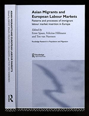 Asian Migrants and European Labour Markets; Patterns and processes of immigrant labour market ...