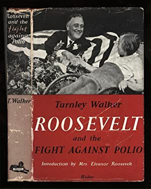 Roosevelt and the Fight Against Polio: Walker, Turnley. With a Foreword by Eleanor Roosevelt