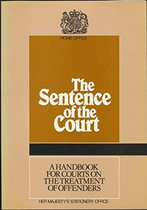 Sentence of the Court, The; A Handbook for Courts on the Treatment of Offenders - Home Office.