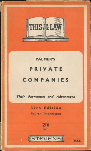 Palmer's Private Companies; Their Formation and Advantages and the Mode of Converting a Business ...