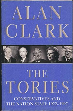 Tories, The: Conservatives and the Nation State, 1922-97 , The