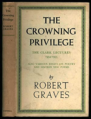 The Crowning Privilege: The Clarke Lectures 1954 1955 Also Various Essays on Poetry and Sixteen N...