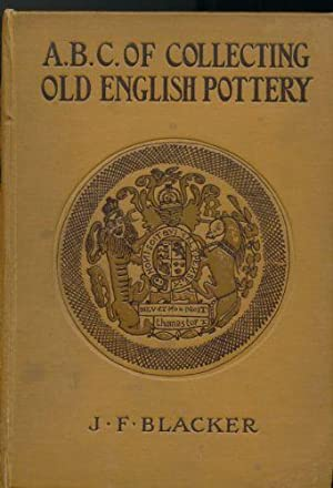 ABC of Collecting Old English Pottery, The: Blacker, J.F