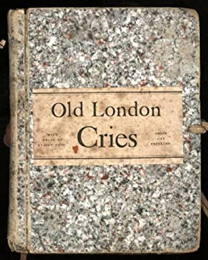 Old London Street Cries and the Cries of Today with Heaps of Quaint Cuts including hand-coloured ...