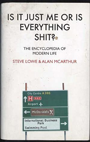 Is It Just Me or Is Everything Shit ?: The Encyclopedia of Modern Life