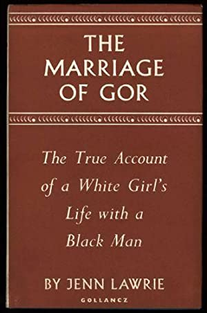 Marriage of Gor, The: The True Account of a White Girl's Life with a Black Man: Lawrie, Jenn
