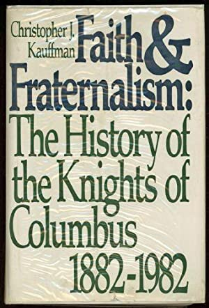 Faith and Fraternalism: The History of the: Kauffman, Christopher J.