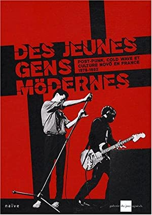 Des jeunes gens mödernes : Post-Punk, Cold Wave et culture novö en France de 1978 à 1983
