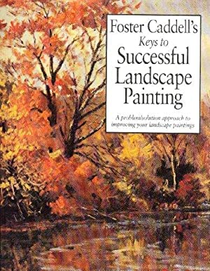 Foster Caddell's Keys to Successful Landscape Painting: A Problem/Solution Approach to Improving ...