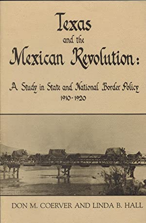 Texas and the Mexican Revolution. a Study in State and National Border Policy 1910-1920