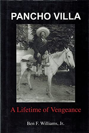 Pancho Villa: A lifetime of Vengeance
