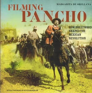 Filming Pancho Villa: How Hollywood Shaped the Mexican Revolution