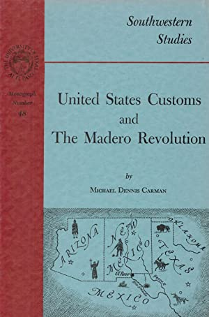 United States Customs And The Madero Revolution Southwestern Studies: Monograph No.48