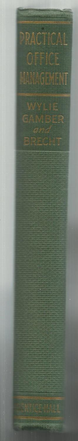 Practical Office Management, The Correlation of Men, Methods, and Machines Harry L. Wylie, Merle P. Gamber and Robert P. Brecht Very Good Hardcover Previous owner's pen markings on inside front cover. Some discoloration to pages and inside covers. Minor wear along the edges. Small stain to cloth t