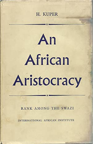 An African Aristocracy: Rank Among The Swazi: Hilda Kuper