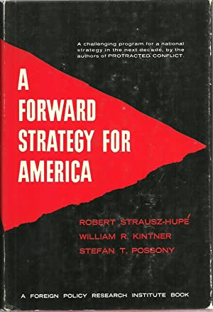 A Forward Strategy For America, A Foreign Policy Research Institute Book: Robert Strausz-Hupe, ...