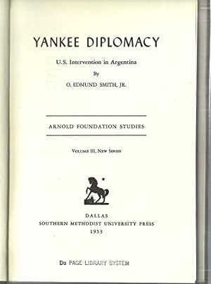 Yankee Diplomacy: U.S. Intervention in Argentina: O. Edmund Smith, Jr.