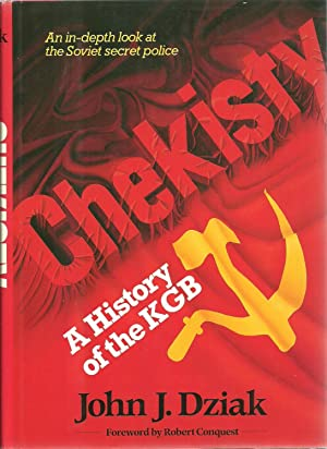 Chekisty: A History of the KGB: John J. Dziak, Foreword by Robert Conquest