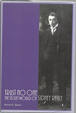 Trust No One: The Secret World of Sidney Reilly: Richard B. Spence