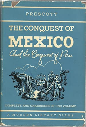 History of The Conquest of Mexico And History of The Conquest of Peru: William H. Prescott