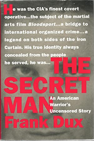 The Secret Man: An American Warrior's Uncensored Story: Frank Dux
