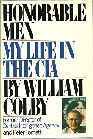 Honorable Men: My Life In The CIA: William Colby (former Director of CIA) and Peter Forbath
