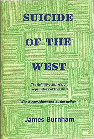 Suicide of The West: The definitive analysis of the pathology of liberalism with a new Afterword by...