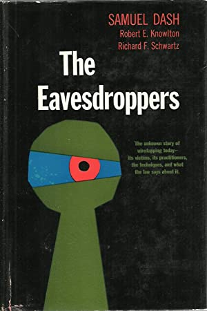 The Eavesdroppers: The unknown story of wire tapping today - its victims, its practitioners, the ...