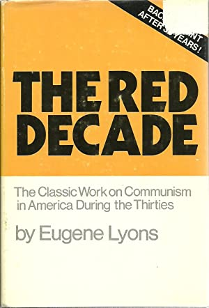 The Red Decade: The Classic Work on Communism in America During the Thirties: Eugene Lyons