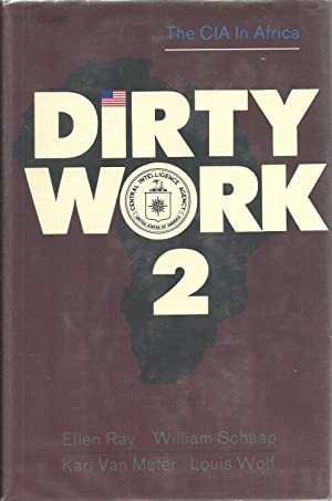 Dirty Work 2: The CIA in Africa: Edited by Ellen Ray, William Schaap, Karl Van Meter, and Louis ...