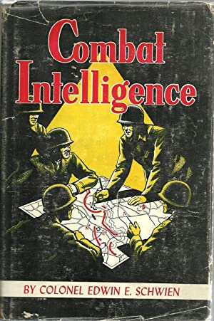 Combat Intelligence: Its Acquisition and Transmission: Colonel Edwin E. Schwien