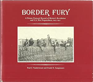 Border Fury: A Picture Postcard Record of Mexico's Revolution and U.S. War Preparedness, 1910-...