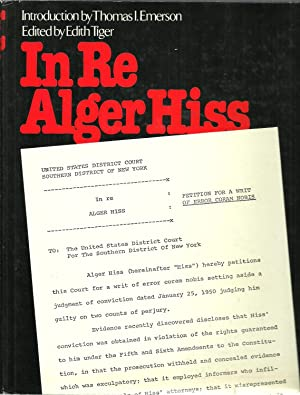 In Re Alger Hiss: Petition for a Writ of Error Coram Nobis: Edited by Edith Tiger, Introduction by ...