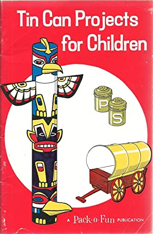 Tin Can Projects for Children, Pack-O-Fun publication: Edited and illustrated by the Pack-O-Fun ...
