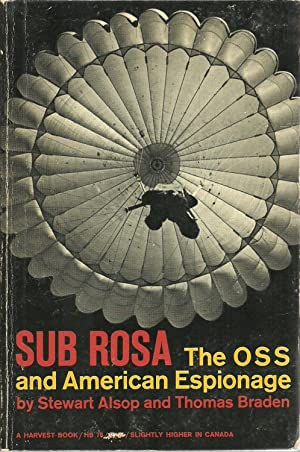 Sub Rosa: The OSS and American Espionage: Stewart Alsop and Thomas Braden